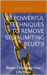 38 Powerful Techniques To Remove Self-limiting Beliefs Begin Changing Your Life Now