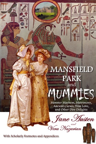 Vera Nazarian - Mansfield Park and Mummies: Monster Mayhem, Matrimony, Ancient Curses, True Love, and Other Dire Delights