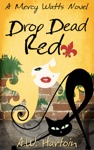 Drop Dead Red Mercy Watts Mysteries Book Four