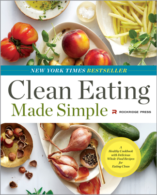 Clean Eating Made Simple: A Healthy Cookbook with Delicious Whole-Food Recipes for Eating Clean - Rockridge Press book