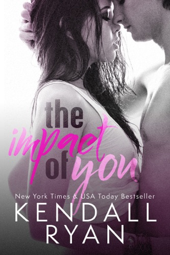 Kendall Ryan - The Impact of You