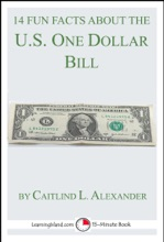 14 Fun Facts About the U.S. One Dollar Bill: A 15-Minute Book