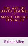 The Art Of David Blaine Magic Tricks Revealed
