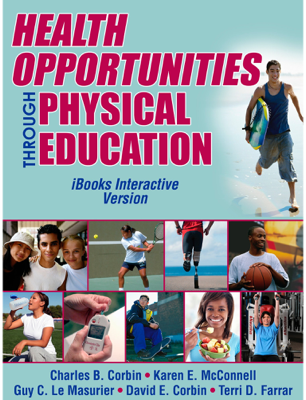 Health Opportunities Through Physical Education - Charles B. Corbin, Karen McConnell, Guy Le Masurier, David Corbin & Terri Farrar book