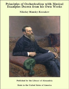 Principles of Orchestration with Musical Examples Drawn from his Own Works da Nikolay Rimsky-Korsakov