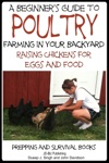 A Beginners Guide To Poultry Farming In Your Backyard Raising Chickens For Eggs And Food
