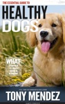 The Essential Guide For Healthy Dogs