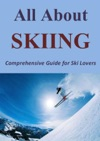 All About Skiing Comprehensive Guide For Ski Lovers