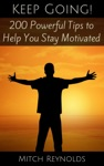 Keep Going 200 Powerful Tips To Help You Stay Motivated