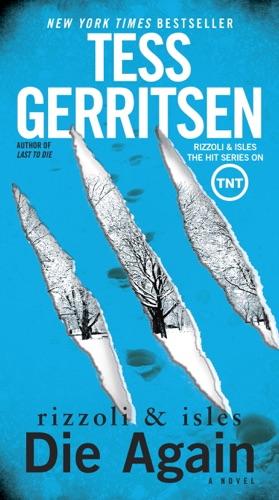 Tess Gerritsen - Die Again: A Rizzoli & Isles Novel