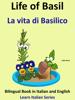 Colin Hann - Bilingual Book in English and Italian: Life of Basil - La vita di Basilico. Learn Italian Collection ilustraciГіn