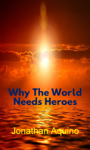 Why The World Needs Heroes