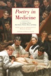 Poetry In Medicine An Anthology Of Poems About Doctors Patients Illness And Healing