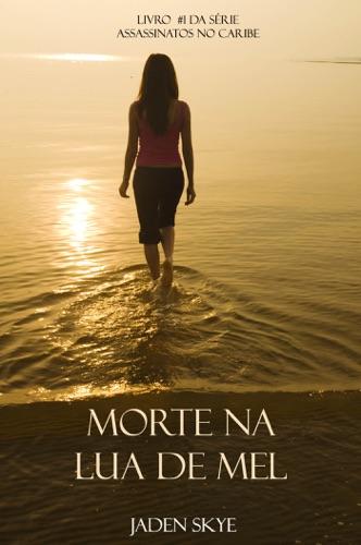 Jaden Skye - Morte Na Lua de Mel (Livro  #1 da Série Assassinatos no Caribe)