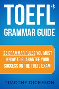 TOEFL Grammar Guide: 23 Grammar Rules You Must Know To Guarantee Your Success On The TOEFL Exam! Book Cover
