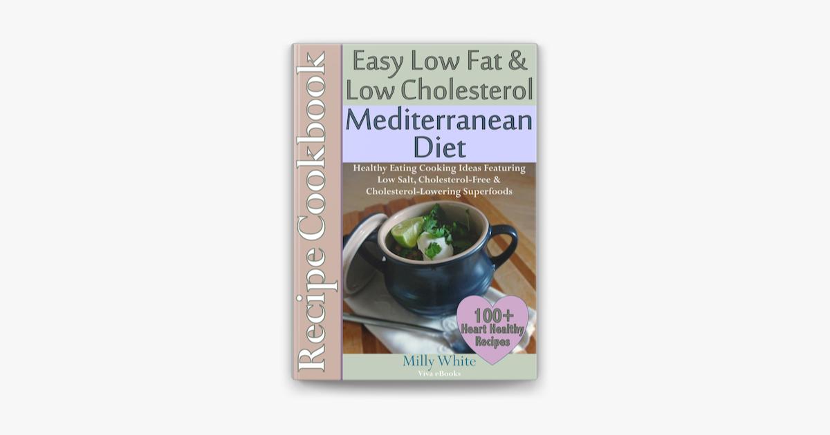 Easy Low Fat Low Cholesterol Mediterranean Diet Recipe Cookbook 100 Heart Healthy Recipes On Apple Books
