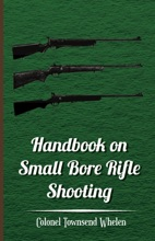 Handbook On Small Bore Rifle Shooting - Equipment, Marksmanship, Target Shooting, Practical Shooting, Rifle Ranges, Rifle Clubs