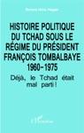 Histoire Politique Du Tchad Sous Le Rgime Du Prsident Franois Tombalbaye 1960-1975