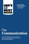 HBRs 10 Must Reads On Communication With Featured Article The Necessary Art Of Persuasion By Jay A Conger