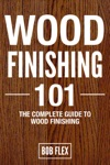 Wood Finishing 101  The Complete Guide To Wood Finishing