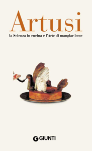 Artusi. La scienza in cucina e l'arte di mangiar bene Libro Cover