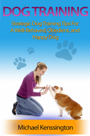 Dog Training: Strategic Dog Training Tips For A Well-Trained, Obedient, and Happy Dog book
