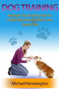 Dog Training: Strategic Dog Training Tips For A Well-Trained, Obedient, and Happy Dog Book Review