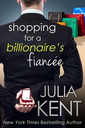 Julia Kent - Shopping for a Billionaire's Fiancée