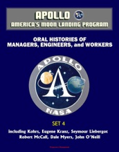 Apollo and America's Moon Landing Program - Oral Histories of Managers, Engineers, and Workers (Set 4) - including Kohrs, Eugene Kranz, Seymour Liebergot, Robert McCall, Dale Myers, John O'Neill