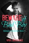 Beware Of Bad Boy