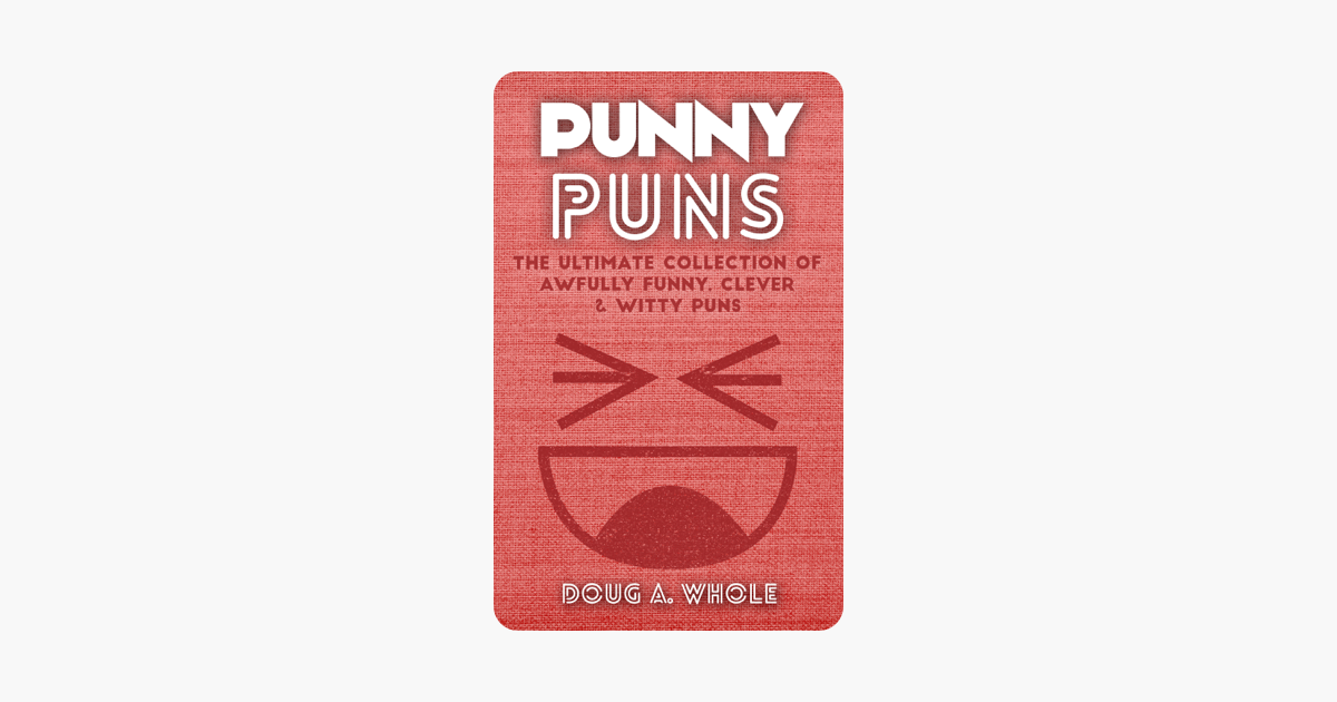Punny Puns: The Ultimate Collection Of Awfully Funny, Clever & Witty Puns