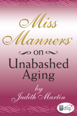 Miss Manners: On Unabashed Aging