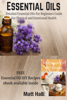 Essential Oils: Detailed Essential Oils For Beginners Guide For Physical and Emotional Health - Matt Hall