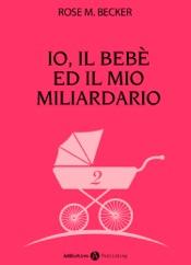 Io, il bebè ed il mio miliardario - vol. 2