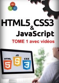 HTML5, CSS3, JAVASCRIPT TOME 1 AVEC VIDéOS