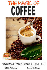 The Magic of Coffee: Knowing More about Coffee