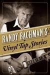 Randy Bachmans Vinyl Tap Stories
