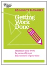 Getting Work Done HBR 20-Minute Manager Series