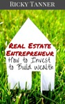 Real Estate Entrepreneur - How To Invest To Build Wealth