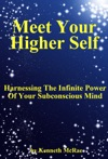 Meet Your Higher Self Harnessing The Infinite Power Of Your Subconscious Mind