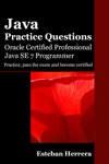 Java Practice Questions Oracle Certified Professional Java SE 7 Programmer OCPJP
