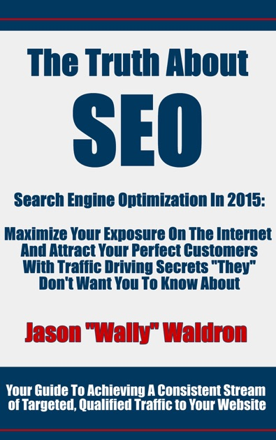 The Truth About Seo Search Engine Optimization In 2015 By Jason