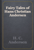 H. C. Andersen - Fairy Tales of Hans Christian Andersen artwork