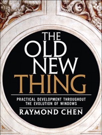 Old New Thing: Practical Development Throughout the Evolution of Windows, The - Raymond Chen