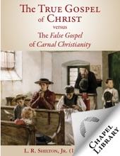 The True Gospel Of Christ Versus The False Gospel Of Carnal Christianity