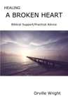 Healing A Broken Heart Biblical SupportPractical Advice
