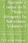 Aprende A Confiar En Ti Mismo Y Recupera Tu Autoestima Volumen 2