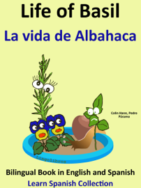 Learn Spanish: Spanish for Kids. Life of Basil - La vida de Albahaca. book