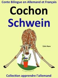 Conte Bilingue en Allemand et Français: Cochon - Schwein. Collection apprendre l'allemand. - Colin Hann