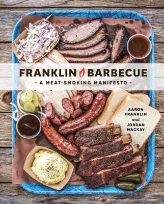 Franklin Barbecue - Aaron Franklin & Jordan Mackay book